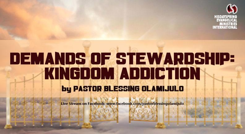 DEMANDS OF STEWARDSHIP: KINGDOM ADDICTION