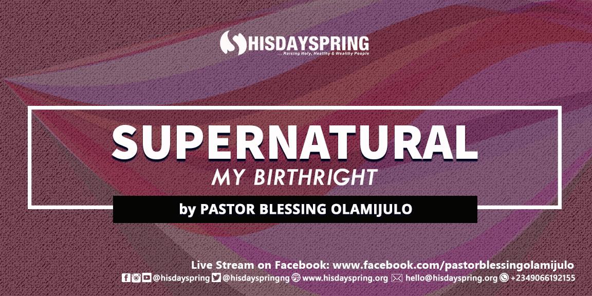 supernatural-birthright-blessing-olamijulo-hisdayspring