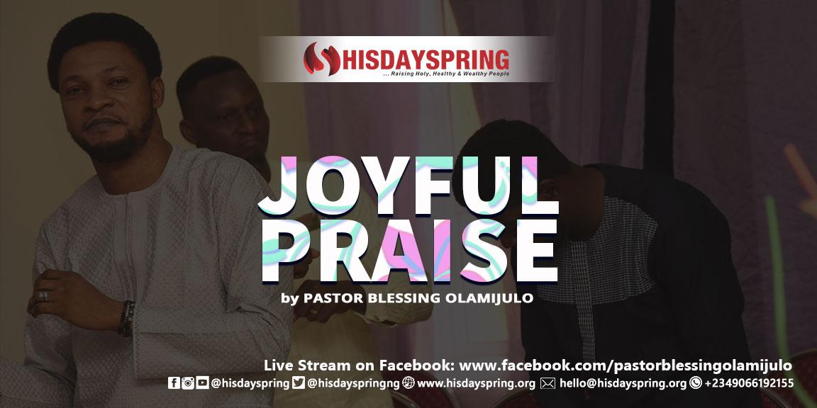 joyfulpraise-hisdayspring-blessingolamijulo